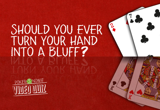 Should you ever turn your hand into a bluff?