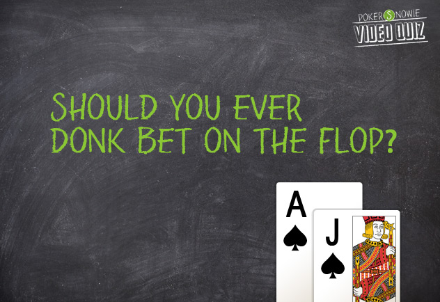 Should you donk bet on the flop?